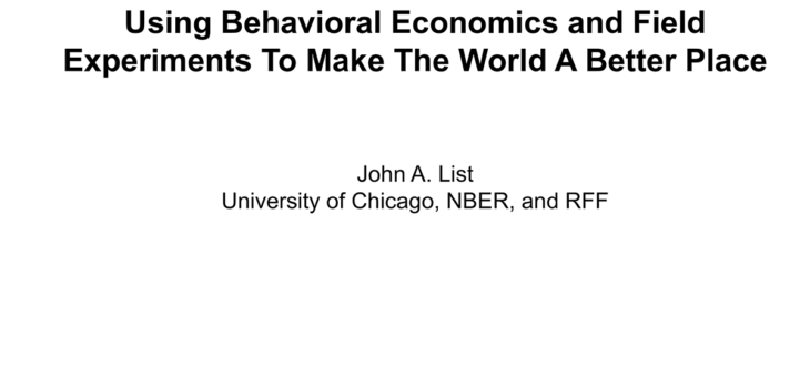 "Download: Folien zum Vortrag von John A. List ""Using Behavioral Economics and Field Experiments To Make The World A Better Place"""